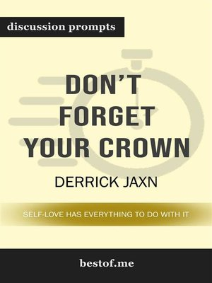 "cover image of Summary--""Don't Forget Your Crown--Self-Love has everything to do with it."" by Derrick Jaxn 
