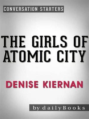 cover image of The Girls of Atomic City - The Untold Story of the Women Who Helped Win World War II by Denise Kiernan | Conversation Starters