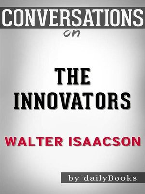 cover image of The Innovators--How a Group of Hackers, Geniuses, and Geeks Created the Digital Revolution by Walter Isaacson | Conversation Starters