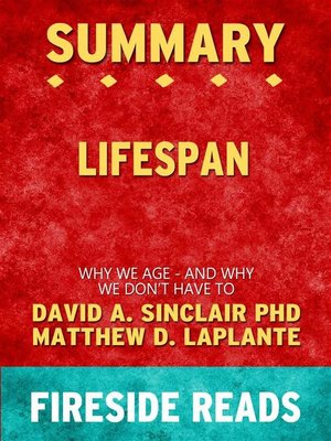cover image of Lifespan--Why We Age--and Why We Don't Have to by David A. Sinclair PhD and Matthew D. LaPlante--Summary by Fireside Reads