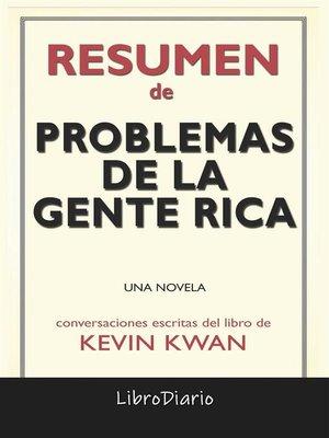 cover image of Problemas De La Gente Rica--Una Novela de Kevin Kwan--Conversaciones Escritas