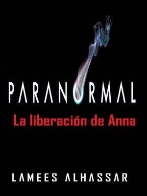 cover image of Paranormal--La Liberación De Anna