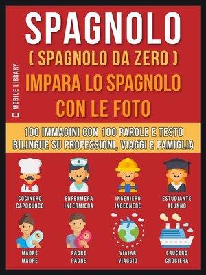 cover image of Spagnolo ( Spagnolo da zero ) Impara lo spagnolo con le foto (Vol 1)