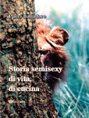 cover image of Storia semisexy di vita, di cucina