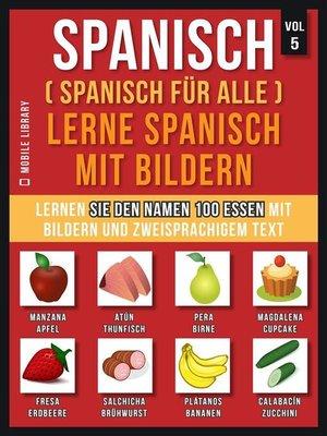 cover image of Spanisch (Spanisch für alle) Lerne Spanisch mit Bildern (Vol 5)