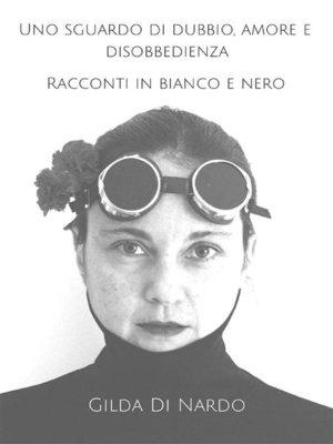 cover image of Uno sguardo di dubbio, amore e disobbedienza. Racconti in bianco e nero.