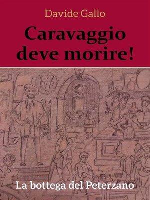 cover image of Caravaggio deve morire! La bottega del Peterzano