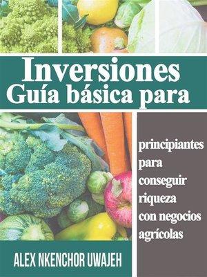 cover image of Inversiones--Guía Básica Para Principiantes Para Conseguir Riqueza Con Negocios Agrícolas