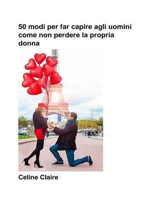 cover image of 50 Modi Per Far Capire Agli Uomini Come Non Perdere La Propria Donna