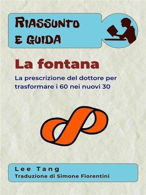 cover image of Riassunto E Guida--La Fontana--La Prescrizione Del Dottore Per Trasformare I 60 Nei Nuovi 30