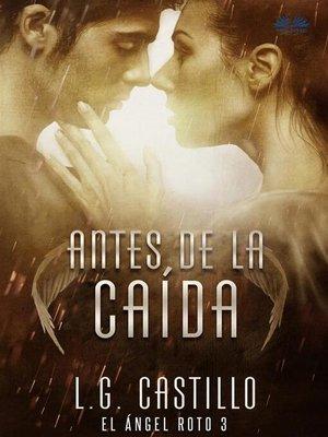 cover image of Antes De La Caída--El ángel roto 3