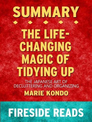 cover image of The Life-Changing Magic of Tidying Up--The Japanese Art of Decluttering and Organizing by Marie Kondo--Summary by Fireside Reads