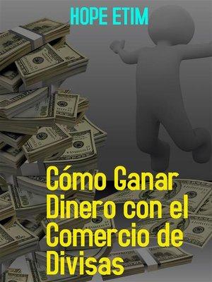 cover image of Cómo Ganar Dinero con el Comercio de Divisas