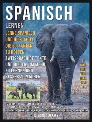 cover image of Spanisch Lernen--Lerne Spanisch und hilf dabei, die Elefanten zu retten