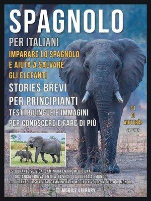 cover image of Spagnolo Per Italiani--Imparare lo Spagnolo e Aiuta a Salvare gli Elefanti