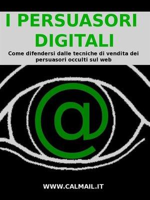 cover image of I PERSUASORI DIGITALI