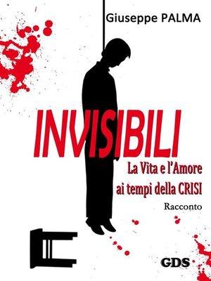 cover image of Invisibili La Vita e l'Amore ai tempi della Crisi