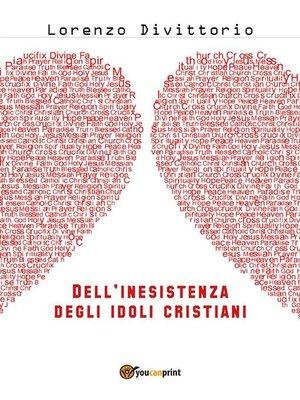 cover image of Dell'inesistenza degli idoli cristiani--Gesù