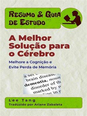 cover image of Resumo & Guia De Estudo – a Melhor Solução Para O Cérebro--Melhore a Cognição E Evite Perda De Memória