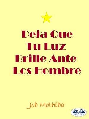 cover image of Deja Que Tu Luz Brille Ante Los Hombre