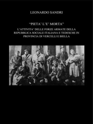 cover image of Pietà l'è morta. L'attività delle forze armate della repubblica sociale italiana e tedesche in provincia di Vercelli e Biella