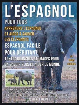 cover image of L'Espagnol pour tous--Apprendre L'Espagnol et Aider à Sauver les Éléphants