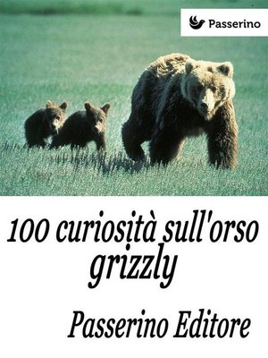 cover image of 100 curiosità sull'orso grizzly