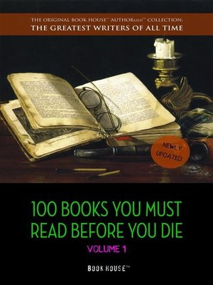cover image of 100 Books You Must Read Before You Die--volume 1 [newly updated] [Pride and Prejudice; Jane Eyre; Wuthering Heights; Tarzan of the Apes; the Count of Monte Cristo; a Room With a View; the Odyssey; etc.] (Book House Publishing)