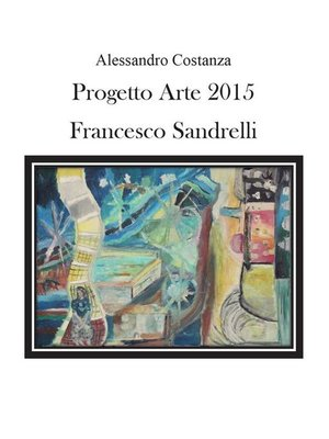 cover image of Progetto Arte 2015--Francesco Sandrelli