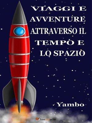 cover image of Viaggi e avventure attraverso il Tempo e lo Spazio (Illustratoto con i disegni dell'autore)