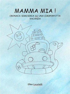 cover image of Mamma Mia! Cronaca semiseria di una (im)perfetta vacanza