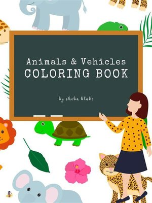cover image of Animals and Vehicles Coloring Book for Kids Ages 3+ (Printable Version)