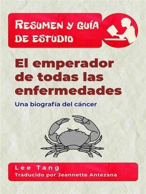 cover image of Resumen Y Guía De Estudio--El Emperador De Todas Las Enfermedades--Una Biografía Del Cáncer