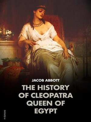cover image of The History of Cleopatra, Queen of Egypt--MAKERS OF HISTORY