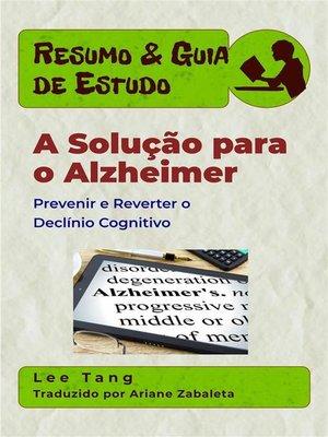 cover image of Resumo & Guia De Estudo--A Solução Para O Alzheimer--Prevenir E Reverter O Declínio Cognitivo