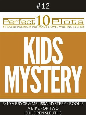 "cover image of Perfect 10 Kids Mystery Plots #12-3 ""A BRYCE AND MELISSA MYSTERY--BOOK 3 a BIKE FOR TWO – CHILDREN SLEUTHS"""