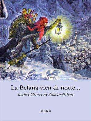 cover image of La Befana vien di notte... storia e filastrocche della tradizione
