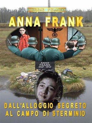 cover image of Anna Frank. Dall'alloggio segreto al campo di sterminio