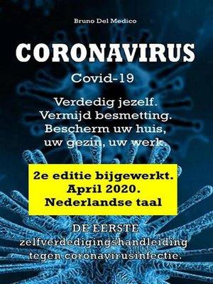 cover image of Coronavirus Covid-19. Verdedig jezelf. Vermijd besmetting. Bescherm uw huis, uw gezin, uw werk. 2e editie bijgewerkt. April 2020.  Nederlandse taal
