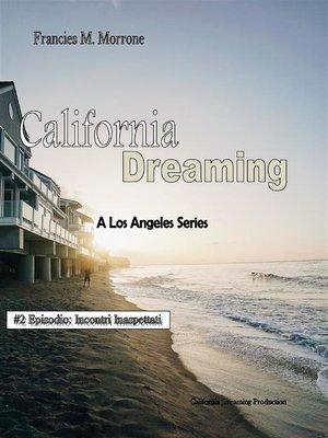 cover image of Incontri Inaspettati--(#2 della serie California Dreaming) a Los Angeles Series