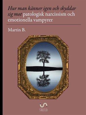 cover image of Hur man känner igen och skyddar sig mot patologisk narcissism och emotionella vampyrer