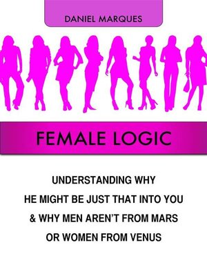 cover image of Female Logic--Understanding Why He Might Be Just That Into You and Why Men Aren't from Mars or Women from Venus