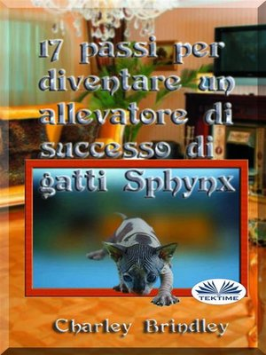 cover image of 17 Passi Per Diventare Un Allevatore Di Successo Di Gatti Sphynx