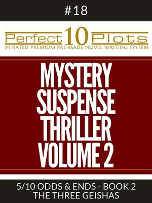 "cover image of Perfect 10 Mystery / Suspense / Thriller Volume 2 Plots #18-5 ""ODDS & ENDS--BOOK 2 THE THREE GEISHAS"""
