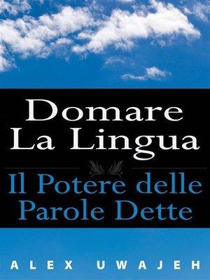 cover image of Domare La Lingua--Il Potere Delle Parole Dette