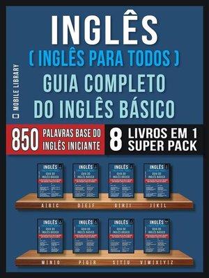 cover image of Inglês ( Inglês Para Todos ) Guia Completo do Inglês Básico (8 livros em 1 Super Pack)