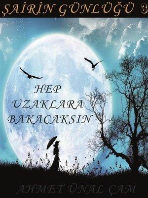 cover image of Şairin Günlüğü-- 3 ( HEP UZAKLARA BAKACAKSIN )