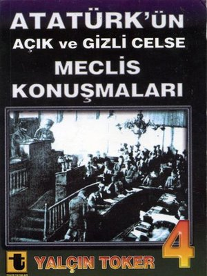 cover image of Atatürk'ün Açık ve Gizli Celse Meclis Konuşmaları 4