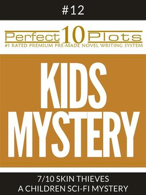 "cover image of Perfect 10 Kids Mystery Plots #12-7 ""SKIN THIEVES – a CHILDREN SCI-FI MYSTERY"""