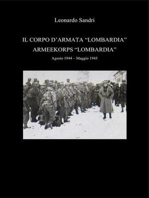 """cover image of Il Corpo d'Armata """"Lombardia""""--Armeekorps Lombardia. Agosto 1944--Maggio 1945"""